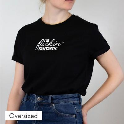 Oversized T-Shirt - I'm fucking fantastic